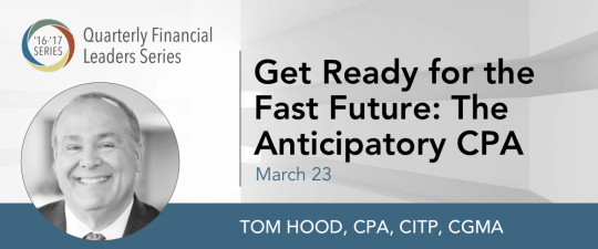Quarterly Financial Leaders Series – Get Ready for the Fast Future: The Anticipatory CPA