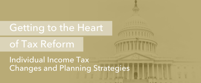 Getting to the Heart of Tax Reform: Individual Income Tax Changes and Planning Strategies